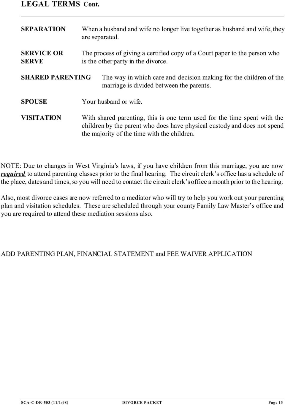 SHARED PARENTING The way in which care and decision making for the children of the marriage is divided between the parents. SPOUSE VISITATION Your husband or wife.
