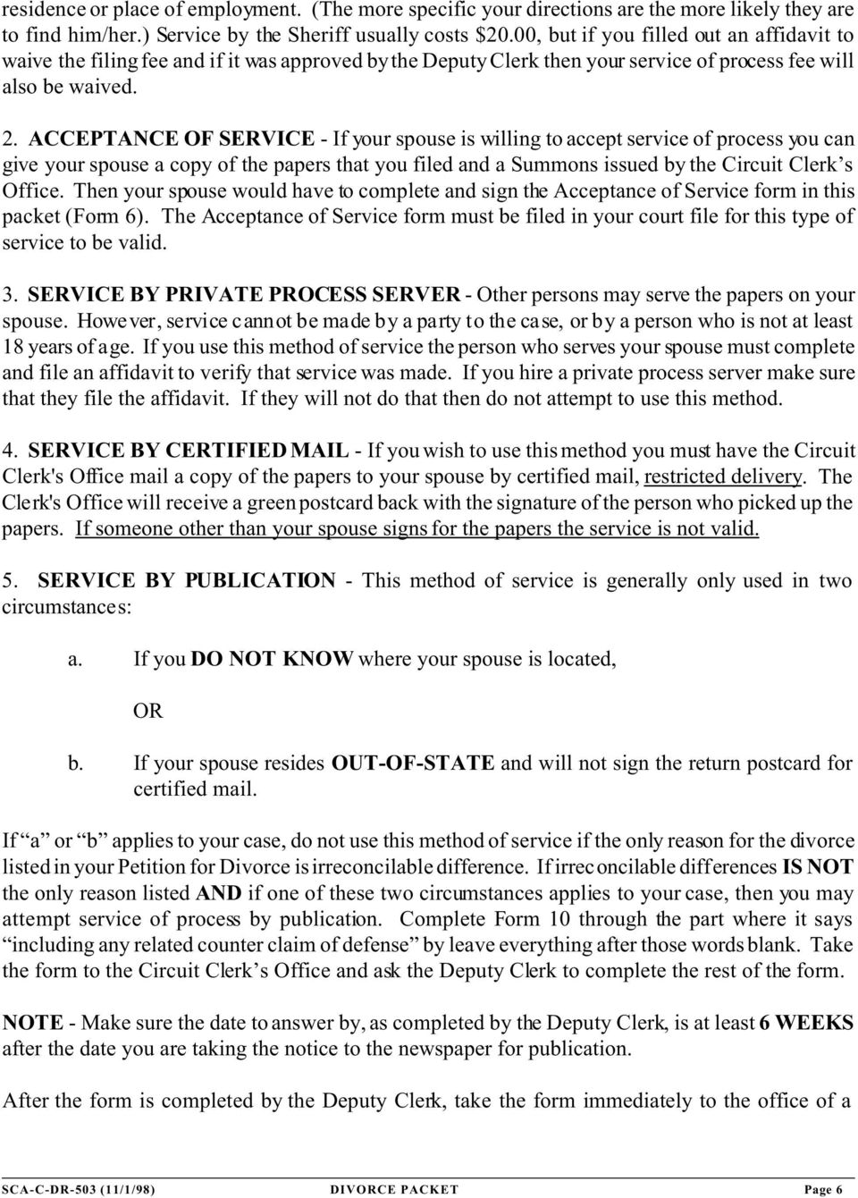 ACCEPTANCE OF SERVICE - If your spouse is willing to accept service of process you can give your spouse a copy of the papers that you filed and a Summons issued by the Circuit Clerk s Office.