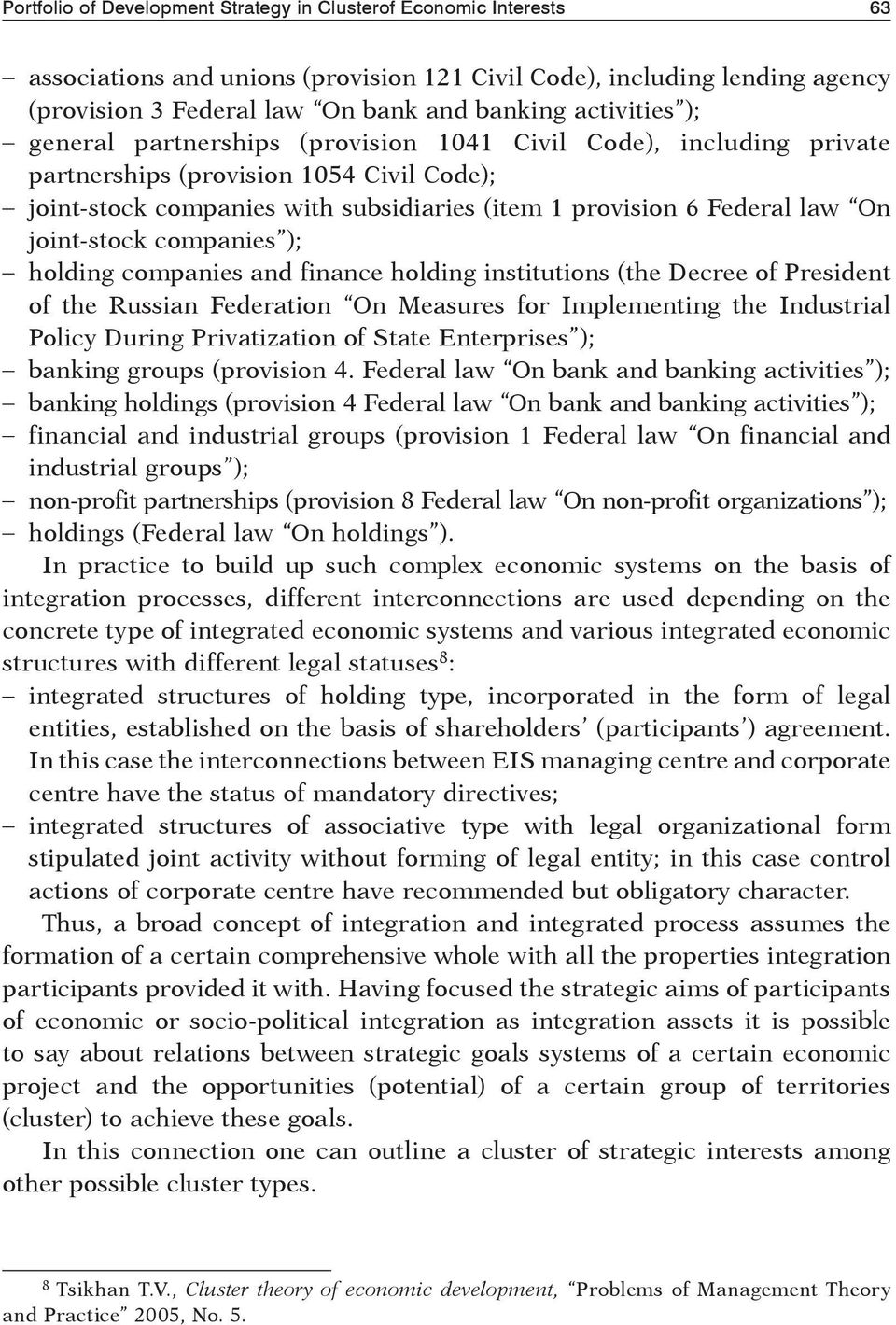 joint-stock companies ); holding companies and finance holding institutions (the Decree of President of the Russian Federation On Measures for Implementing the Industrial Policy During Privatization