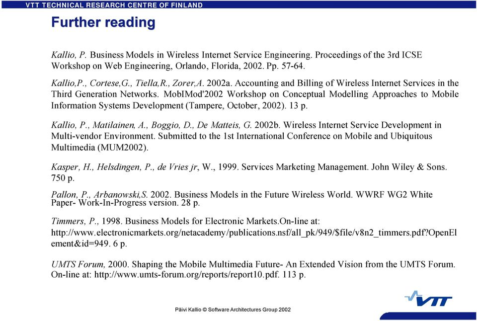 MobIMod'2002 Workshop on Conceptual Modelling Approaches to Mobile Information Systems Development (Tampere, October, 2002). 13 p. Kallio, P., Matilainen, A., Boggio, D., De Matteis, G. 2002b.