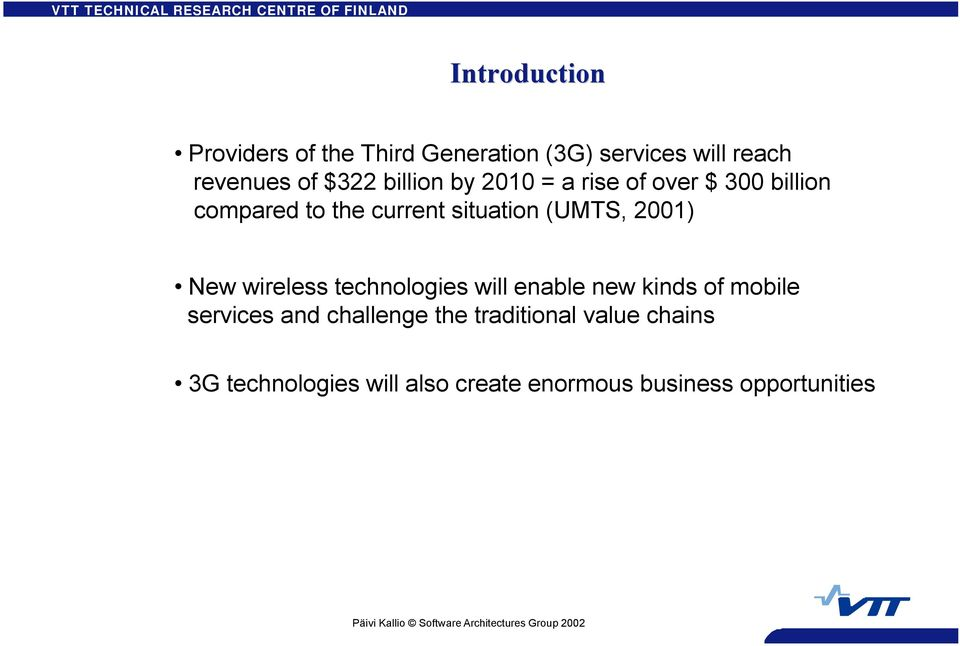 2001) New wireless technologies will enable new kinds of mobile services and challenge