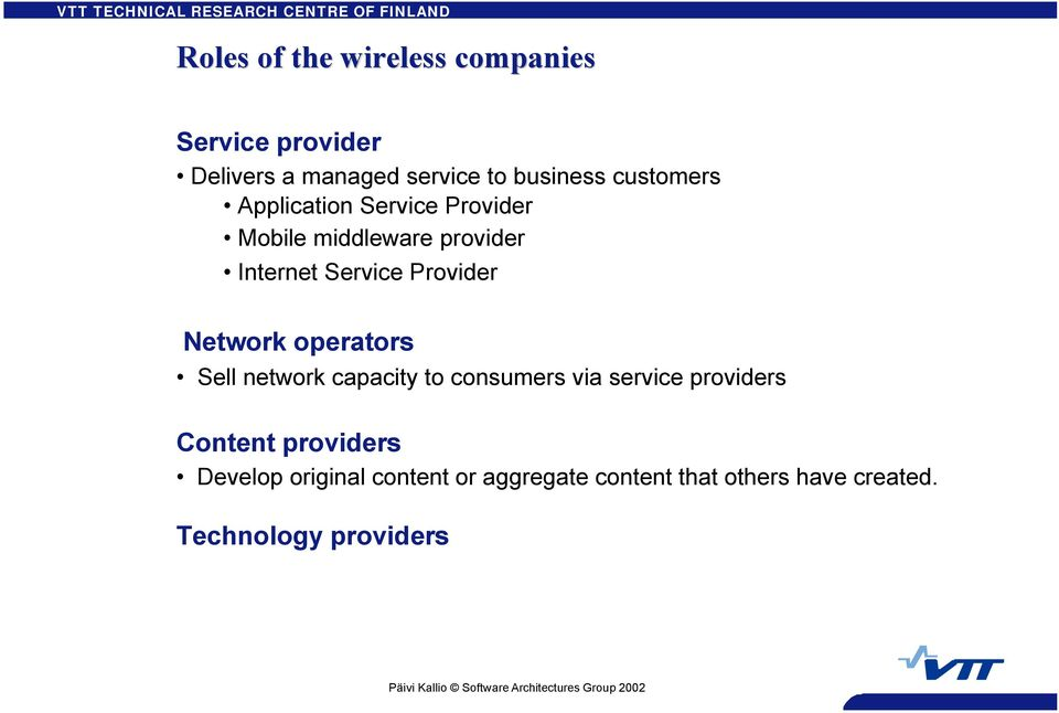 Network operators Sell network capacity to consumers via service providers Content