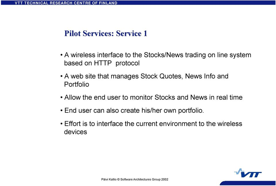 Portfolio Allow the end user to monitor Stocks and News in real time End user can also