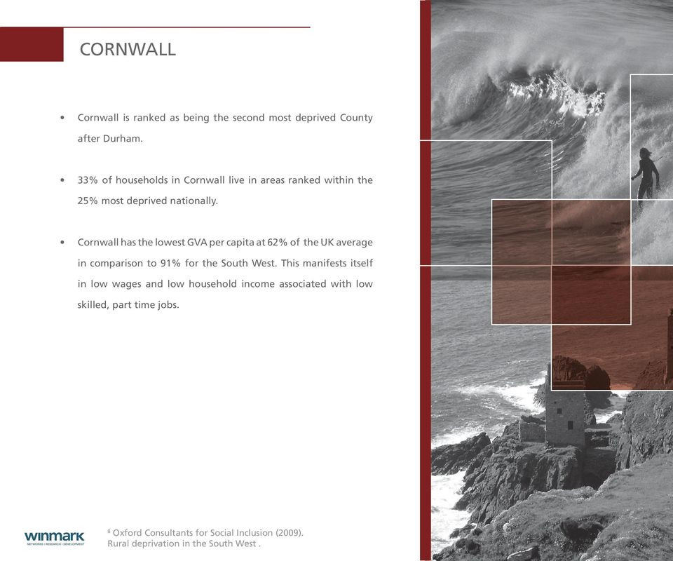 Cornwall has the lowest GVA per capita at 62% of the UK average in comparison to 91% for the South West.