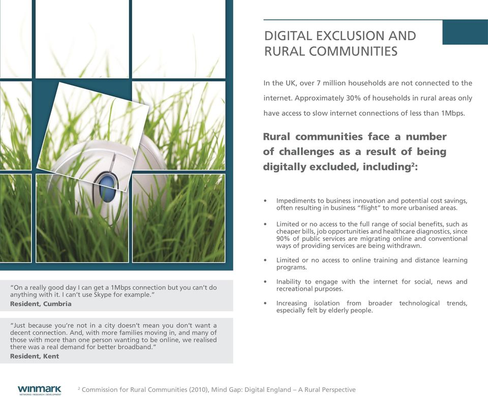 Rural communities face a number of challenges as a result of being digitally excluded, including 2 : Impediments to business innovation and potential cost savings, often resulting in business flight