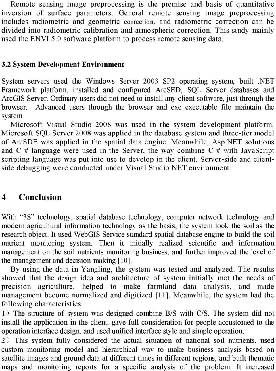 This study mainly used the ENVI 5.0 software platform to process remote sensing data. 3.2 System Development Environment System servers used the Windows Server 2003 SP2 operating system, built.