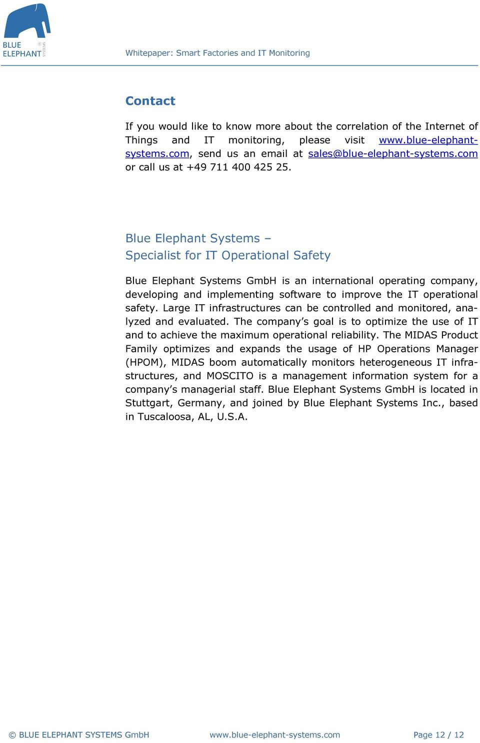 Blue Elephant Systems Specialist for IT Operational Safety Blue Elephant Systems GmbH is an international operating company, developing and implementing software to improve the IT operational safety.