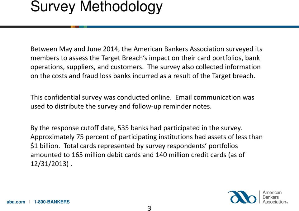 Email communication was used to distribute the survey and follow up reminder notes. By the response cutoff date, 535 banks had participated in the survey.