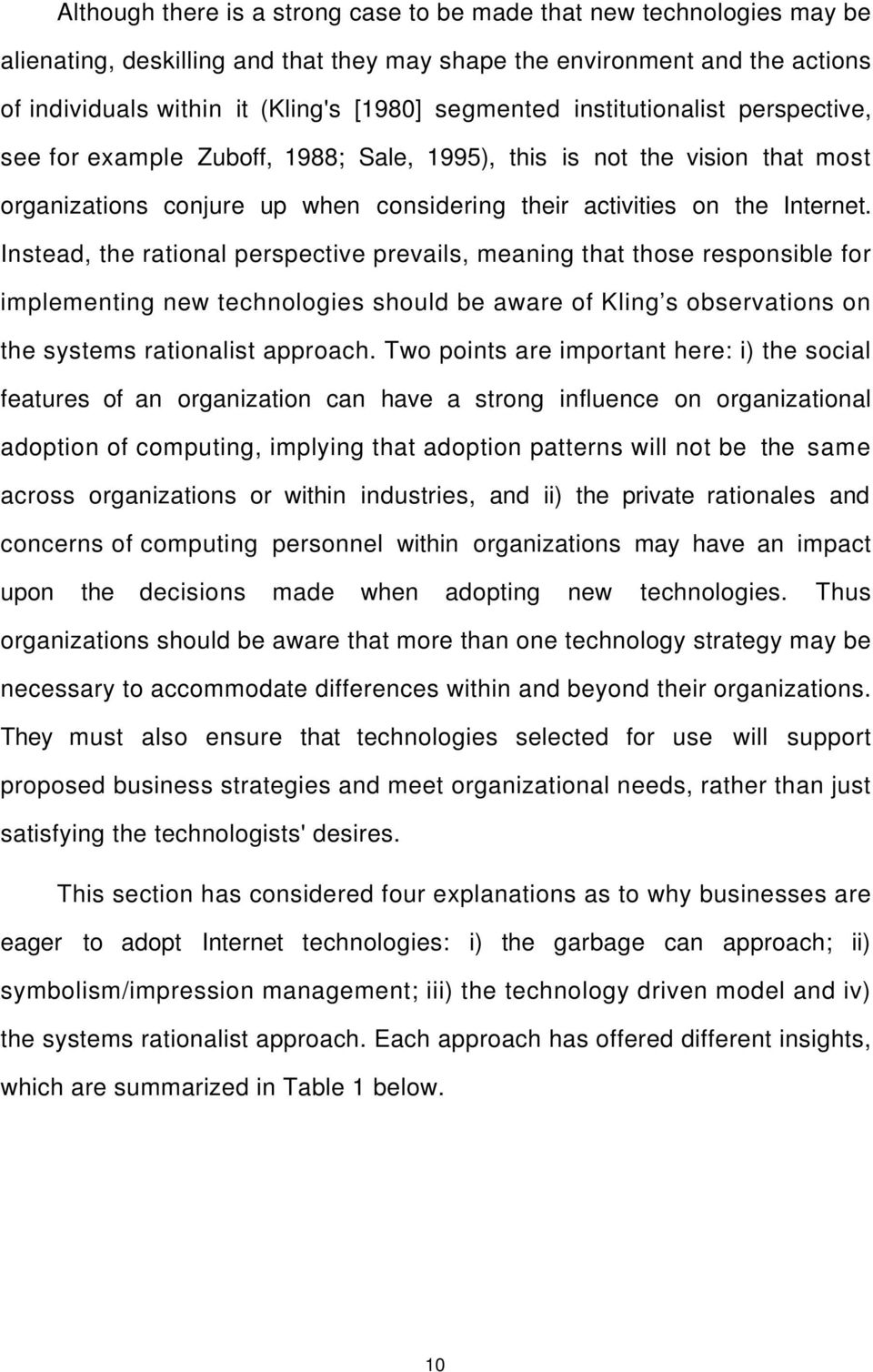 Instead, the rational perspective prevails, meaning that those responsible for implementing new technologies should be aware of Kling s observations on the systems rationalist approach.