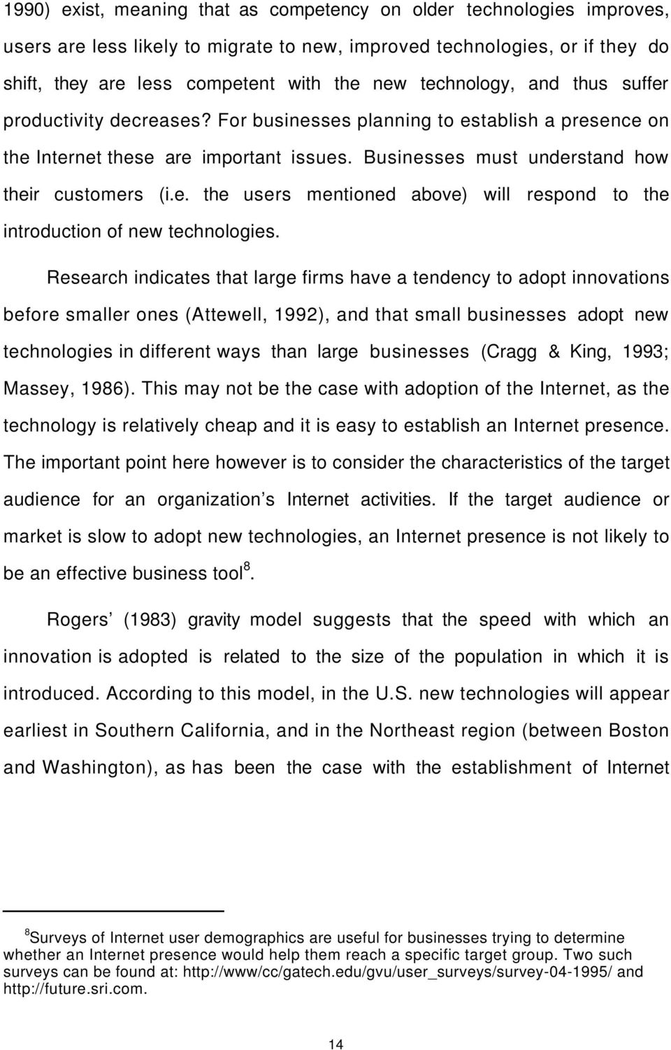 Research indicates that large firms have a tendency to adopt innovations before smaller ones (Attewell, 1992), and that small businesses adopt new technologies in different ways than large businesses
