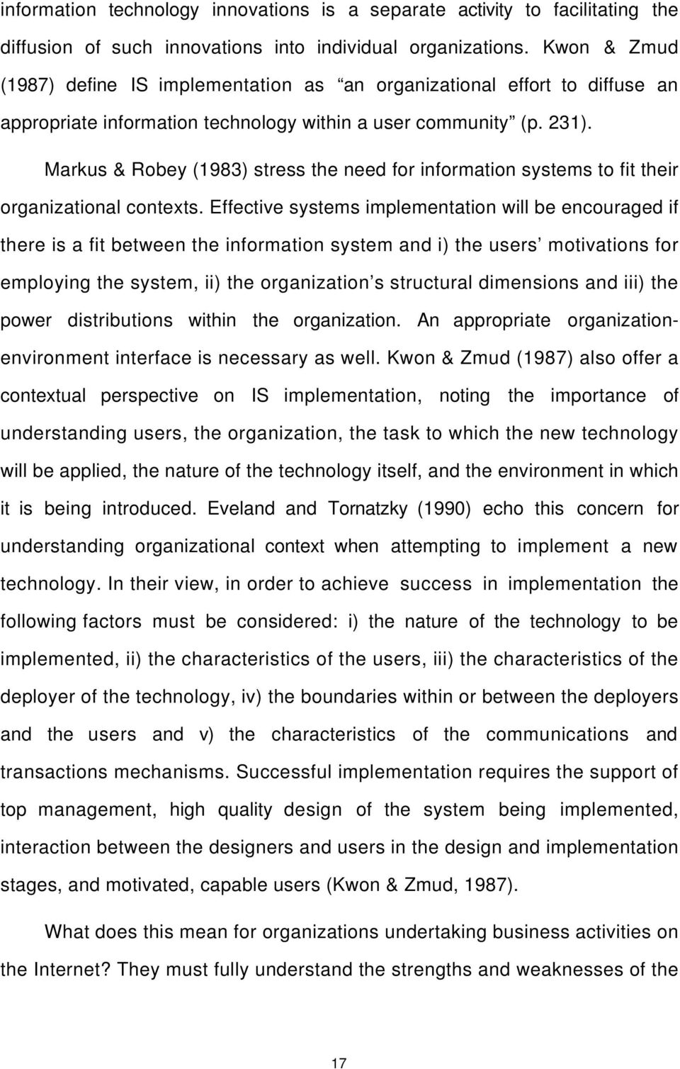 Markus & Robey (1983) stress the need for information systems to fit their organizational contexts.
