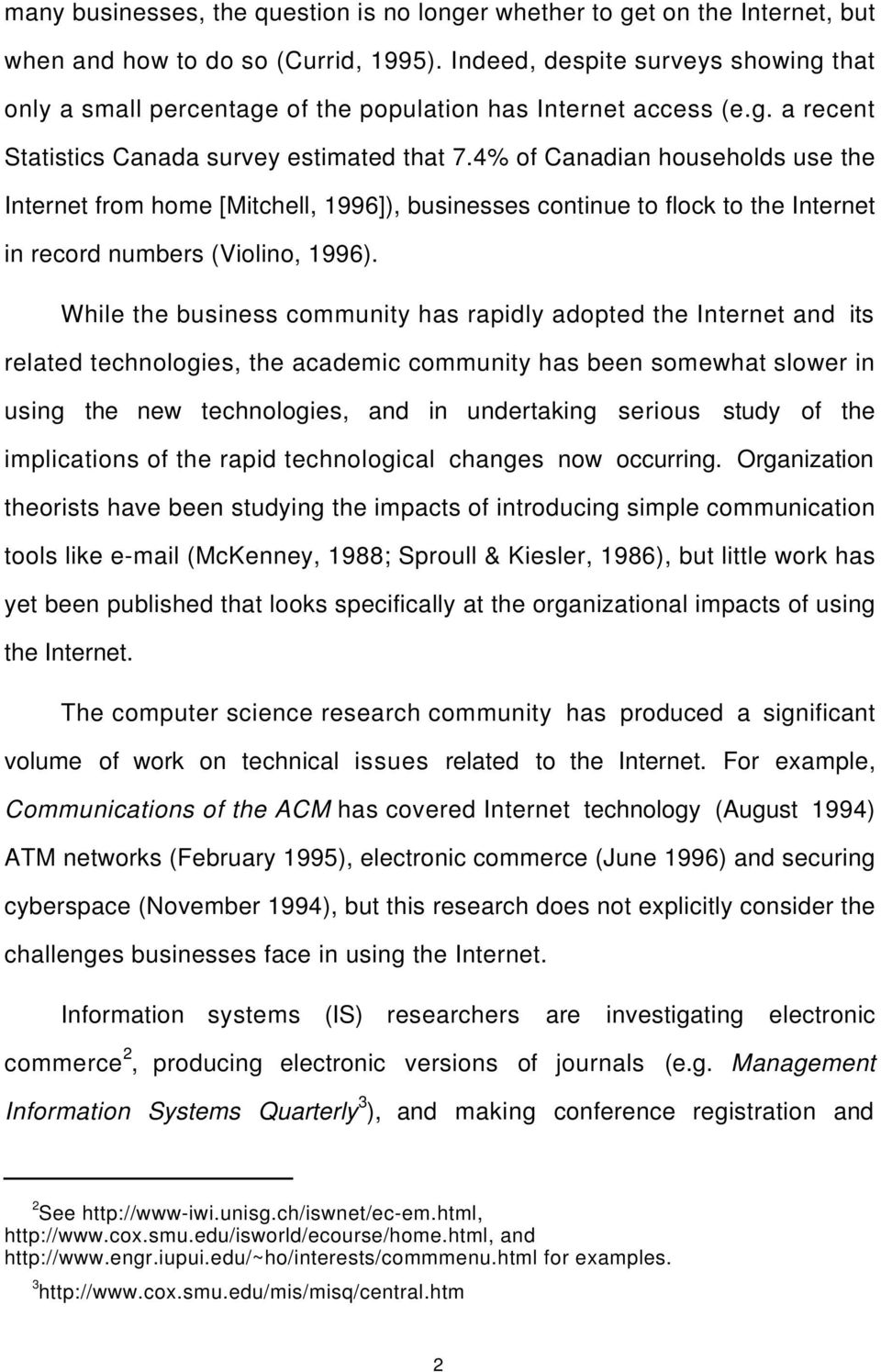 4% of Canadian households use the Internet from home [Mitchell, 1996]), businesses continue to flock to the Internet in record numbers (Violino, 1996).