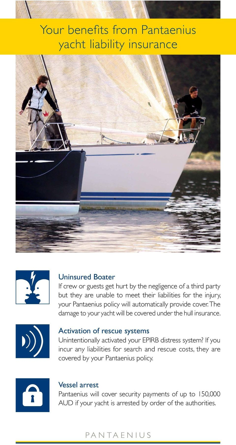The damage to your yacht will be covered under the hull insurance. Activation of rescue systems Unintentionally activated your EPIRB distress system?