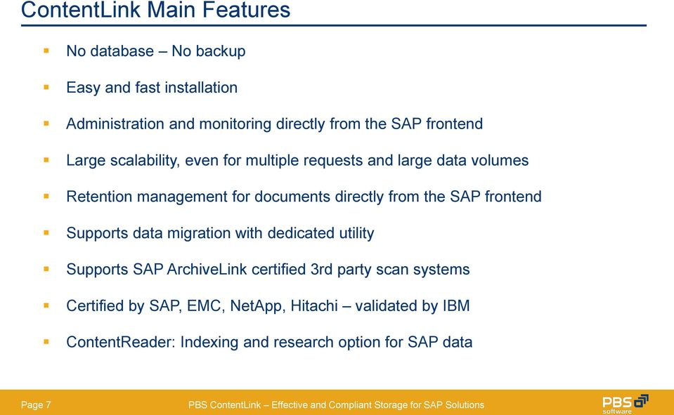 directly from the SAP frontend Supports data migration with dedicated utility Supports SAP ArchiveLink certified 3rd party