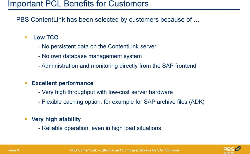 directly from the SAP frontend Excellent performance - Very high throughput with low-cost server hardware - Flexible