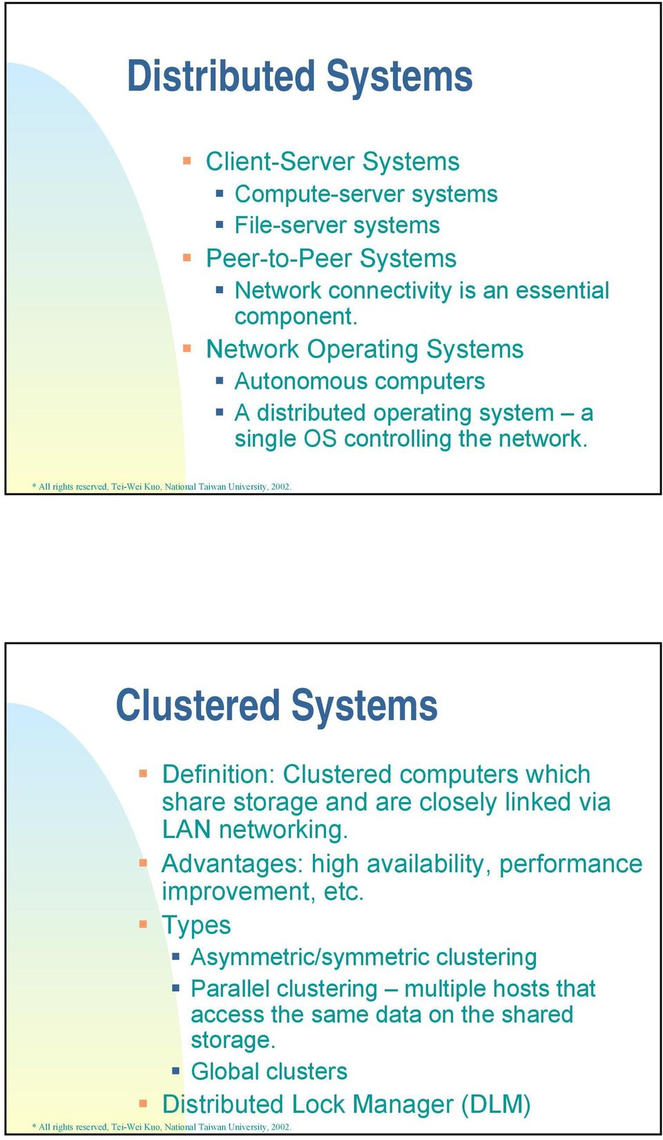 Clustered Systems Definition: Clustered computers which share storage and are closely linked via LAN networking.