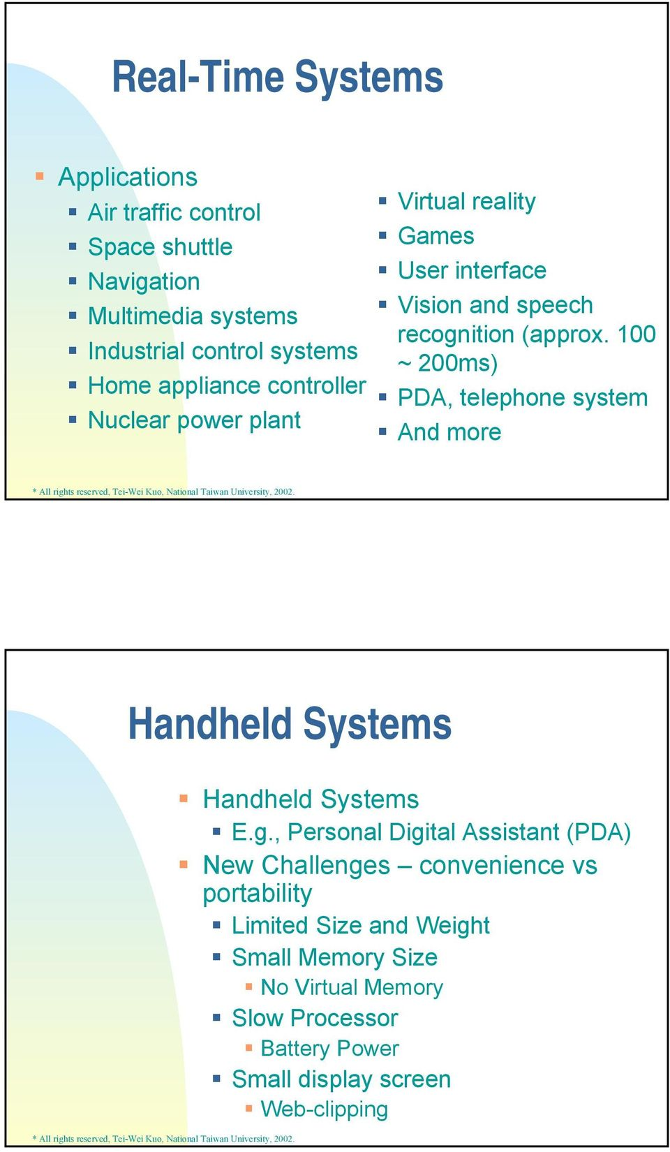 100 ~ 200ms) PDA, telephone system And more Handheld Systems Handheld Systems E.g.