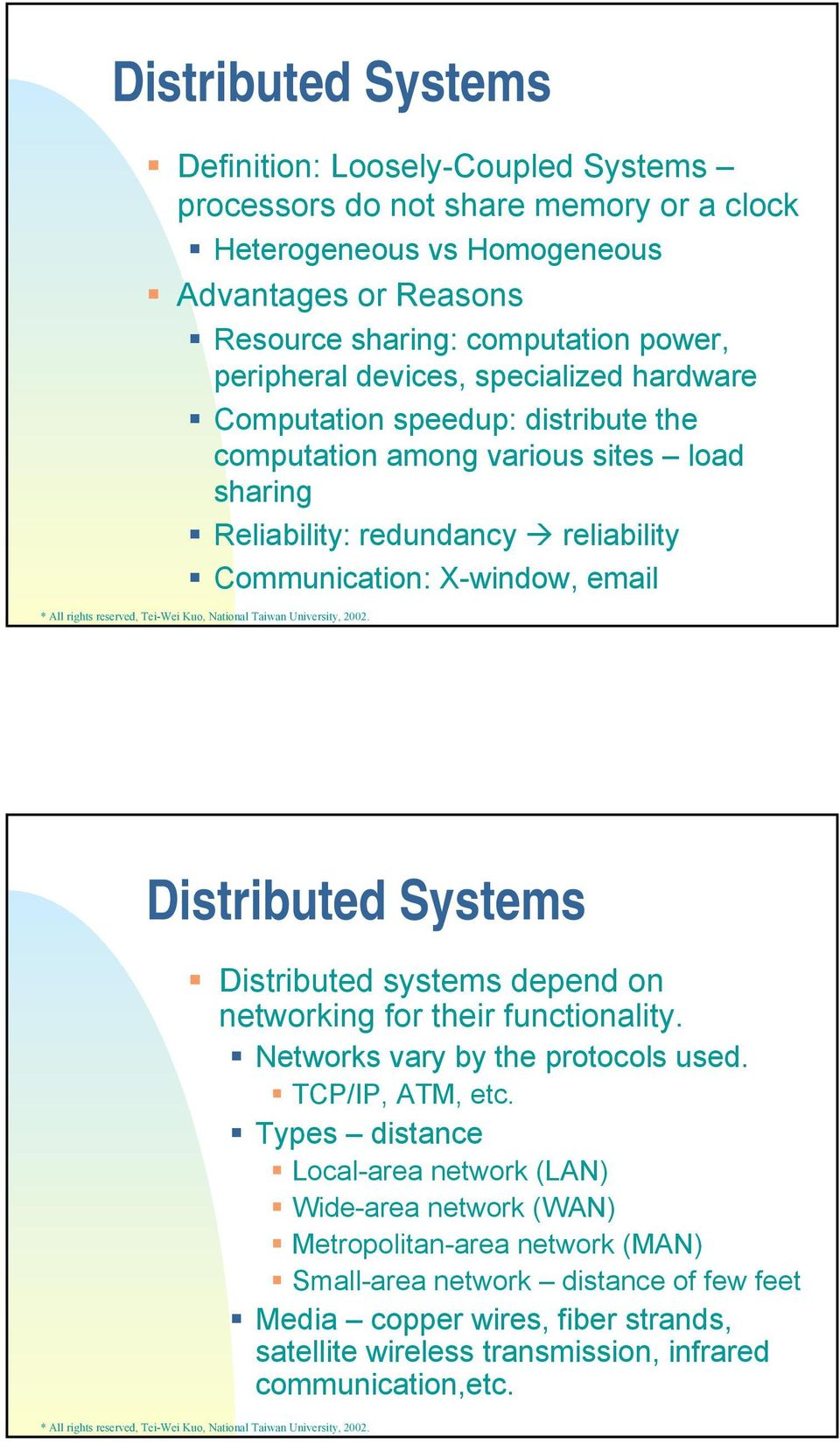 email Distributed Systems Distributed systems depend on networking for their functionality. Networks vary by the protocols used. TCP/IP, ATM, etc.