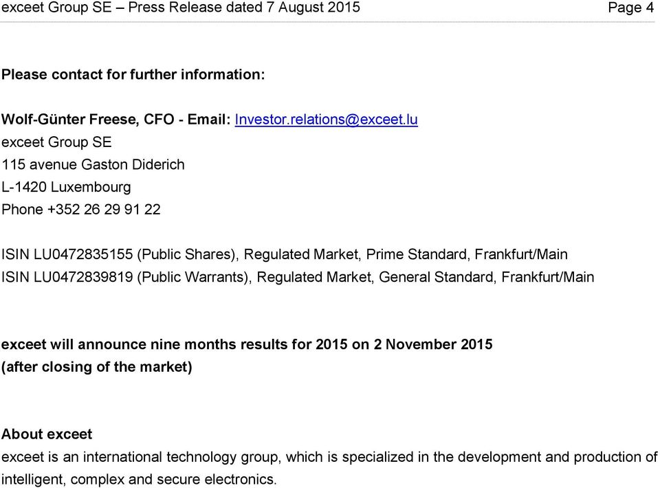 Frankfurt/Main ISIN LU0472839819 (Public Warrants), Regulated Market, General Standard, Frankfurt/Main exceet will announce nine months results for 2015 on 2 November