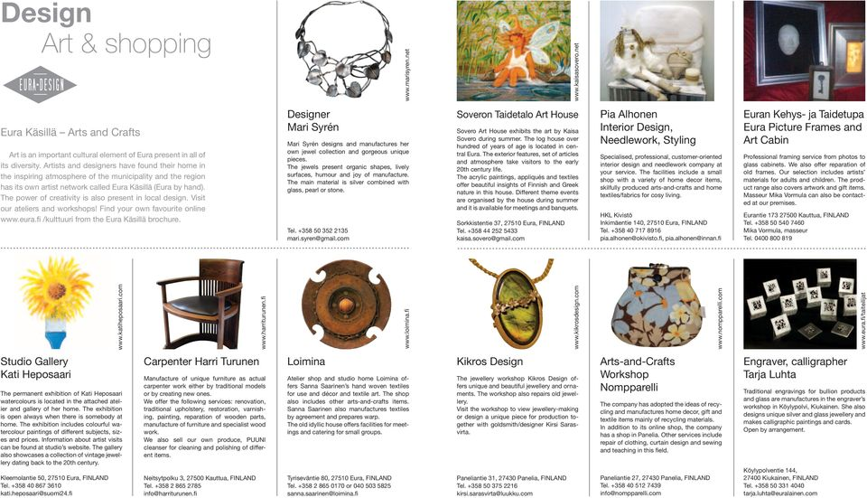 The power of creativity is also present in local design. Visit our ateliers and workshops! Find your own favourite online www.eura.fi /kulttuuri from the Eura Käsillä brochure.