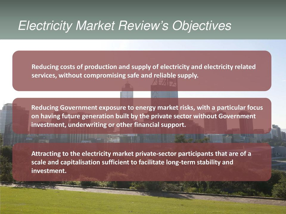 Reducing Government exposure to energy market risks, with a particular focus on having future generation built by the private sector
