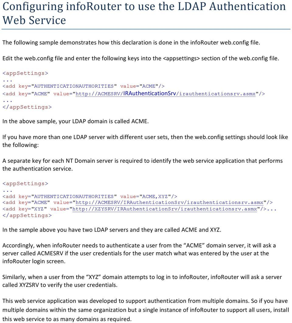 "asmx""/>... </appsettings> In the above sample, your LDAP domain is called ACME. If you have more than one LDAP server with different user sets, then the web."