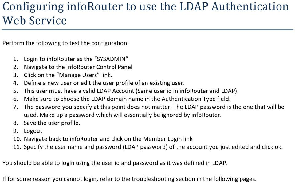 Make sure to choose the LDAP domain name in the Authentication Type field. 7. The password you specify at this point does not matter. The LDAP password is the one that will be used.