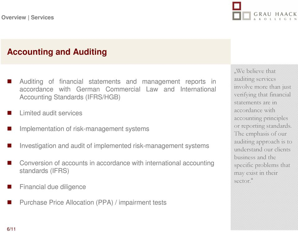 accounting standards (IFRS) Financial due diligence We believe that auditing services involve more than just verifying that financial statements are in accordance with accounting principles or