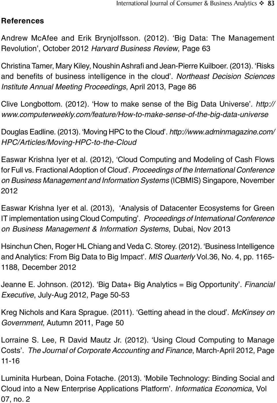 Risks and benefits of business intelligence in the cloud. Northeast Decision Sciences Institute Annual Meeting Proceedings, April 2013, Page 86 Clive Longbottom. (2012).