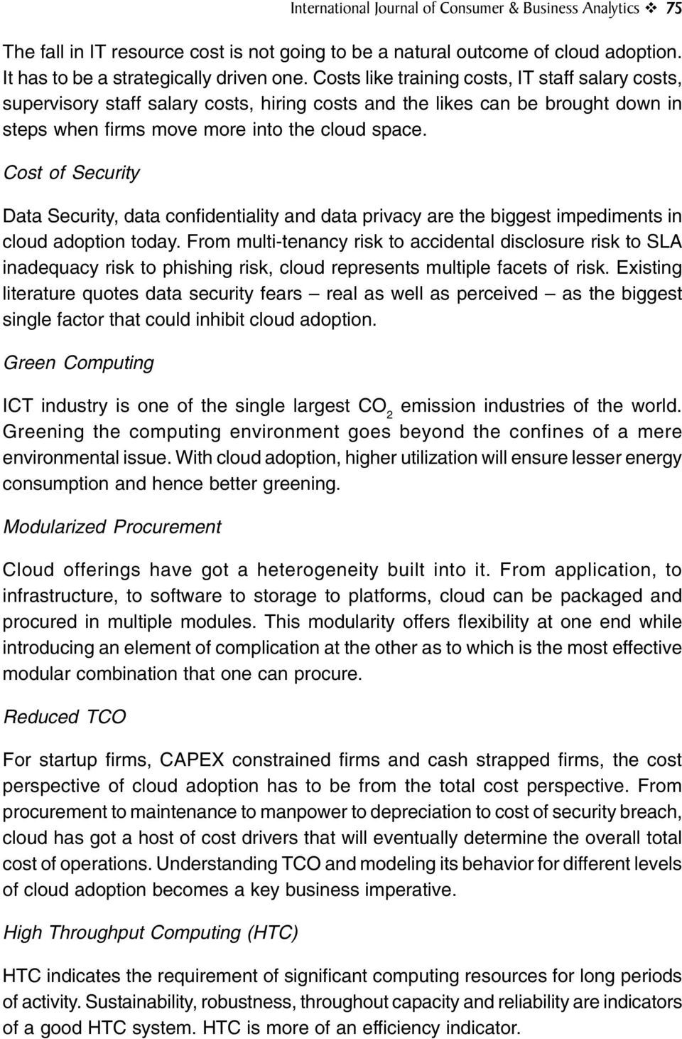 Cost of Security Data Security, data confidentiality and data privacy are the biggest impediments in cloud adoption today.