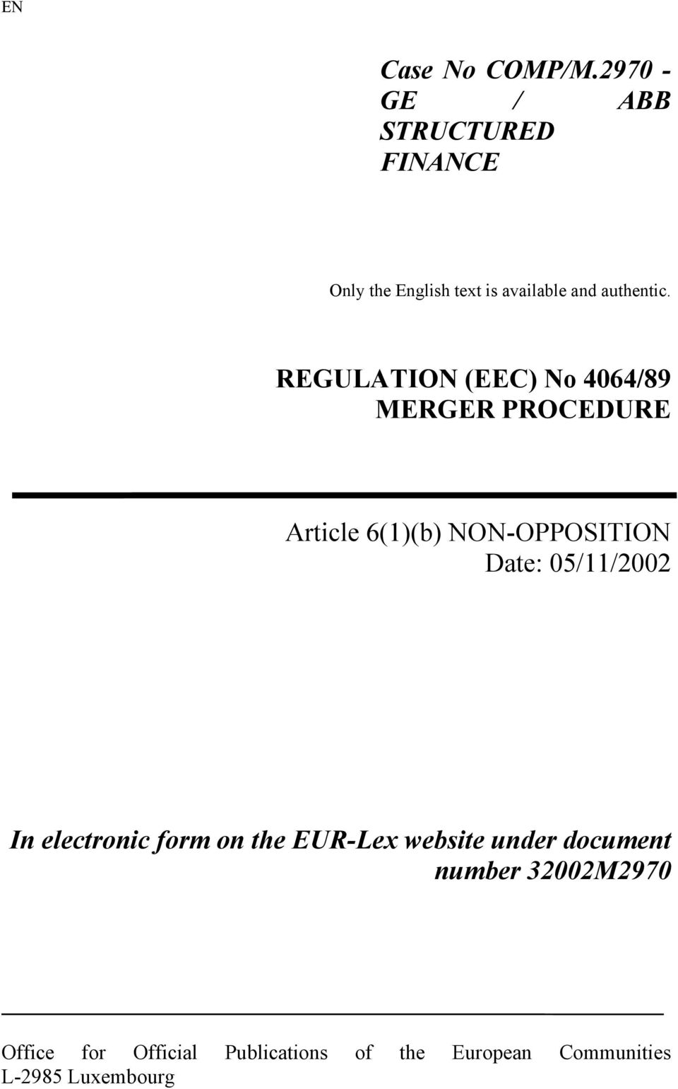 REGULATION (EEC) No 4064/89 MERGER PROCEDURE Article 6(1)(b) NON-OPPOSITION Date: