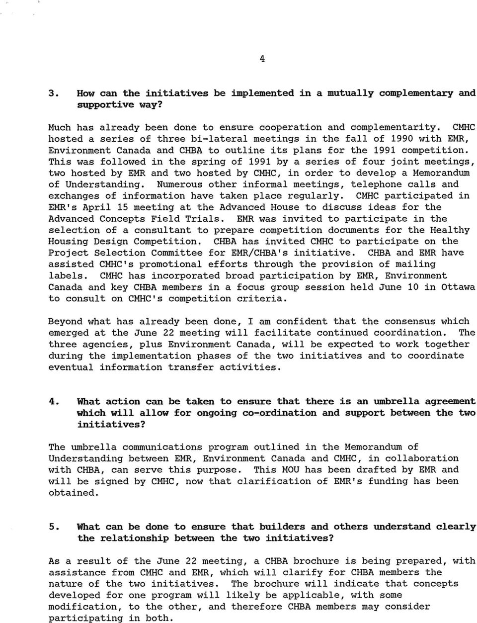 This was followed in the spring of 1991 by a series of four joint meetings, two hosted by EMR and two hosted by CMHC, in order to develop a Memorandum of Understanding.