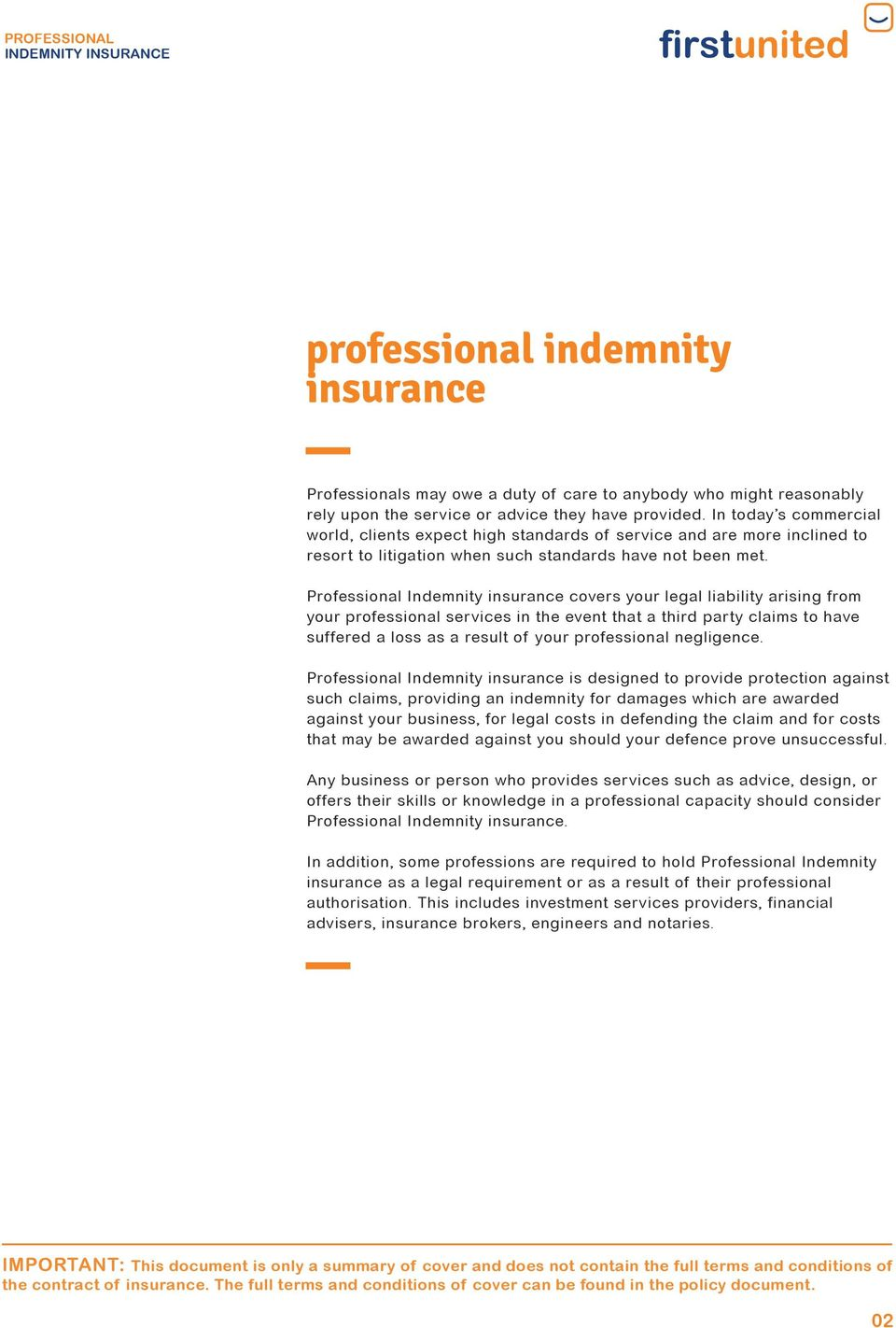 Professional Indemnity insurance covers your legal liability arising from your professional services in the event that a third party claims to have suffered a loss as a result of your professional