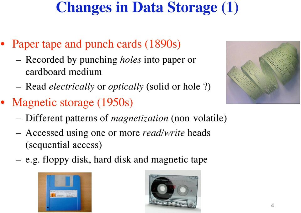 ) Magnetic storage (1950s) Different patterns of magnetization (non-volatile) Accessed
