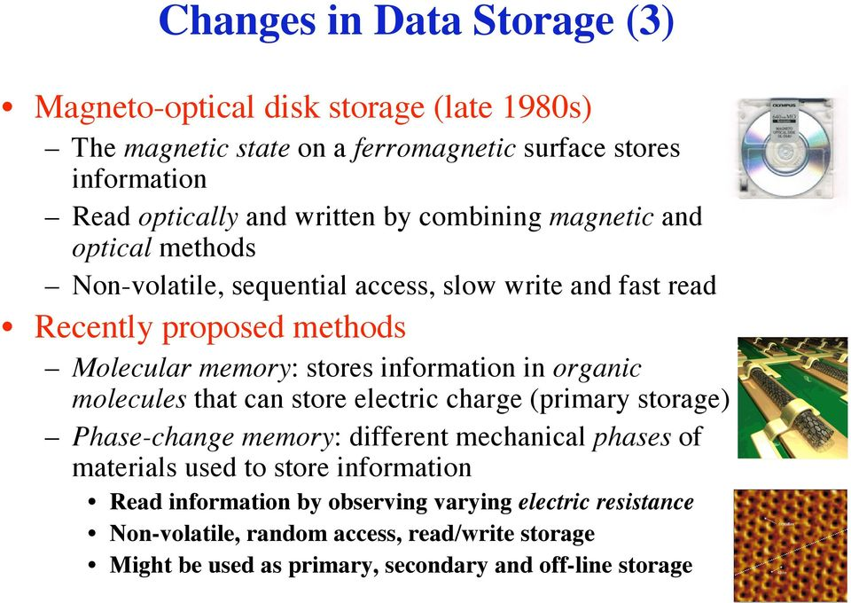 information in organic molecules that can store electric charge (primary storage) Phase-change memory: different mechanical phases of materials used to store