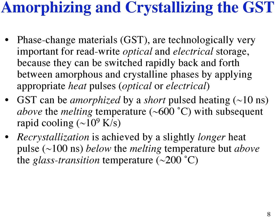 or electrical) GST can be amorphized by a short pulsed heating (~10 ns) above the melting temperature (~600 C) with subsequent rapid cooling (~10 9