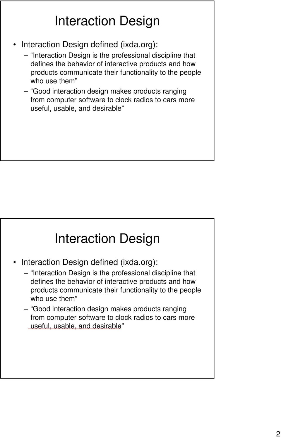 Good interaction design makes products ranging from computer software to clock radios to cars more useful, usable, and desirable  Good interaction design makes products ranging from
