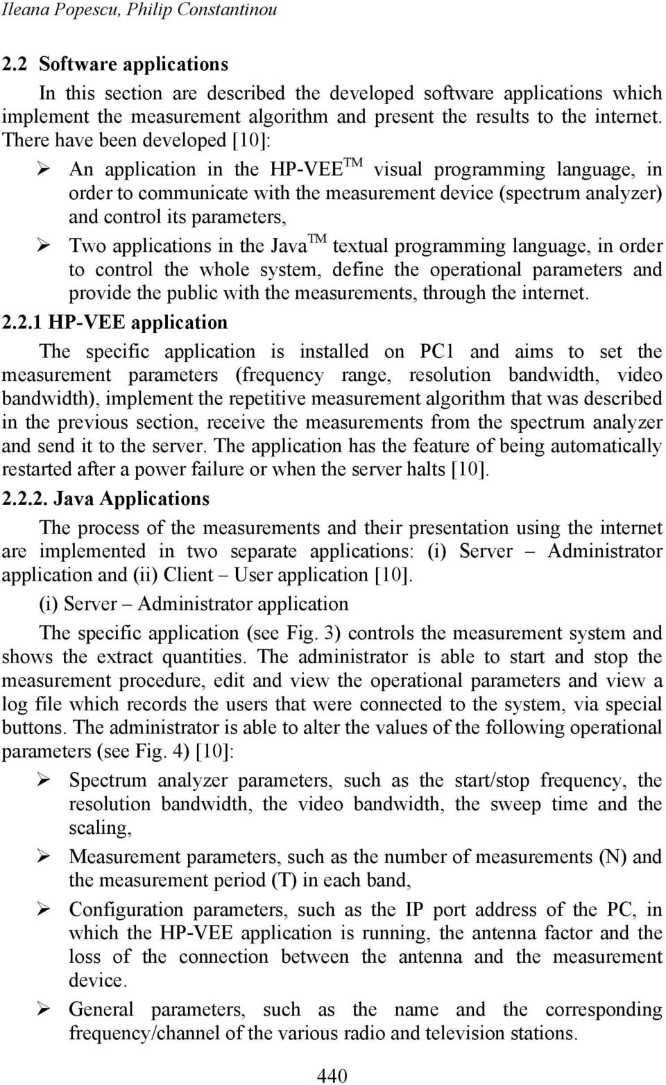 There have been developed [10]: An application in the HP-VEE TM visual programming language, in order to communicate with the measurement device (spectrum analyzer) and control its parameters, Two