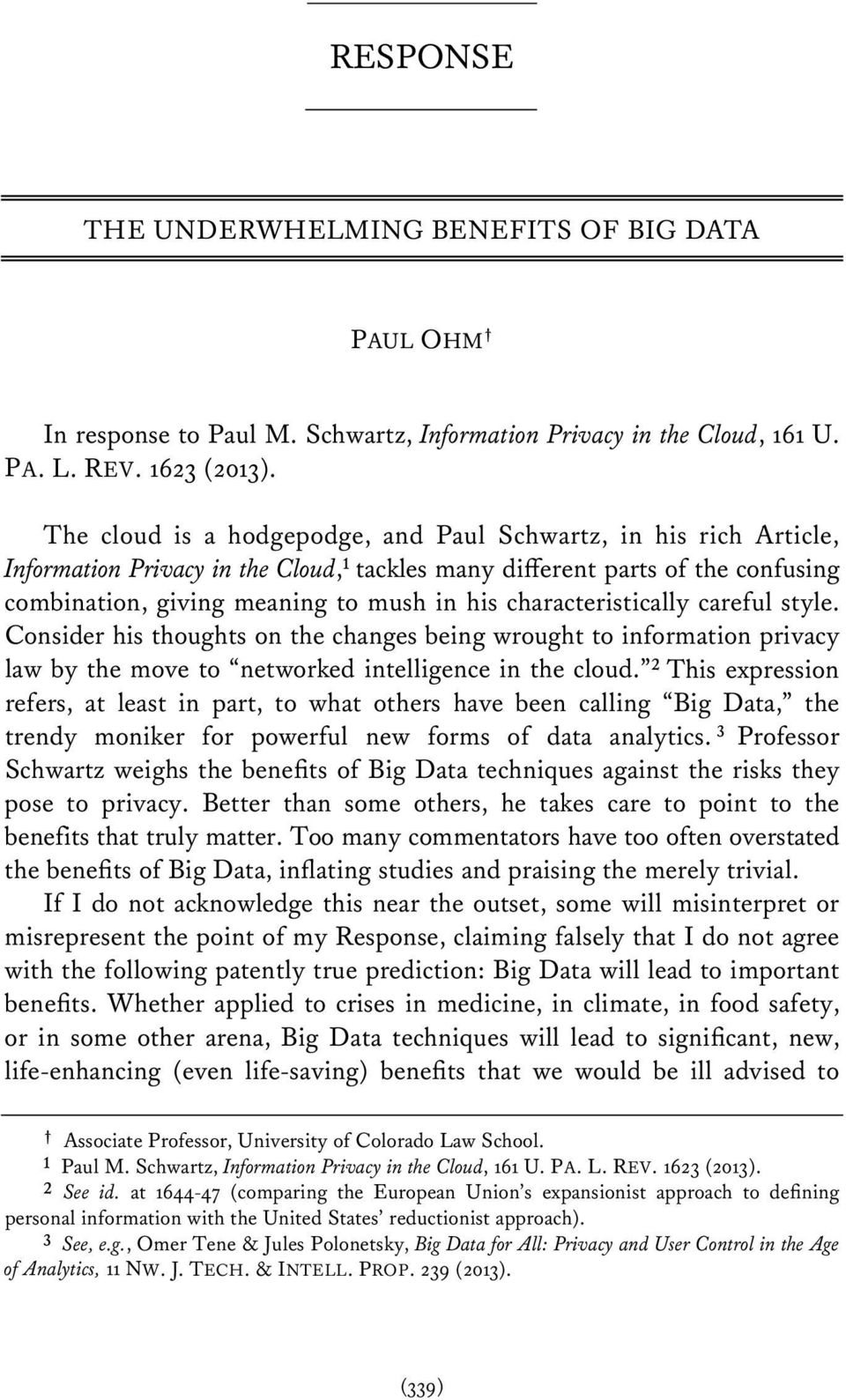 characteristically careful style. Consider his thoughts on the changes being wrought to information privacy law by the move to networked intelligence in the cloud.