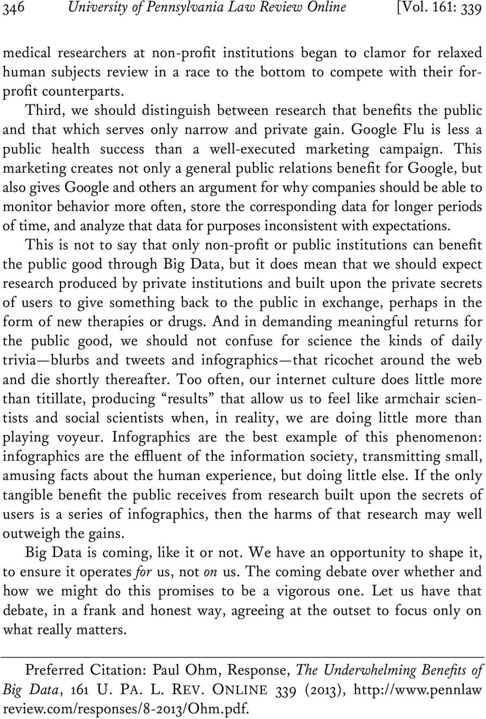 Third, we should distinguish between research that benefits the public and that which serves only narrow and private gain.