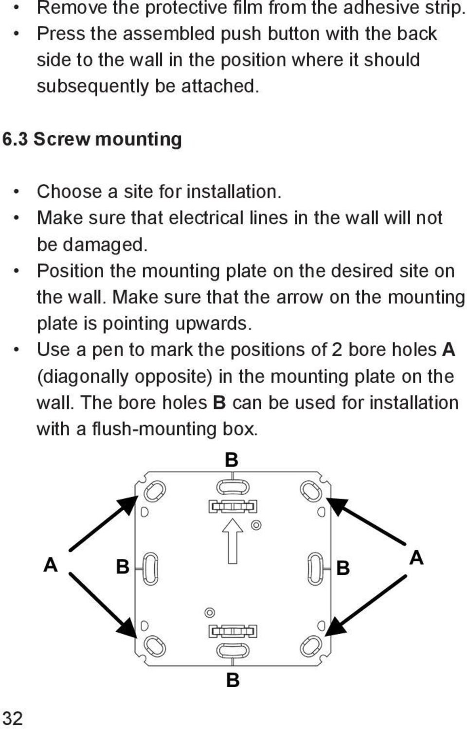 3 Screw mounting Choose a site for installation. Make sure that electrical lines in the wall will not be damaged.