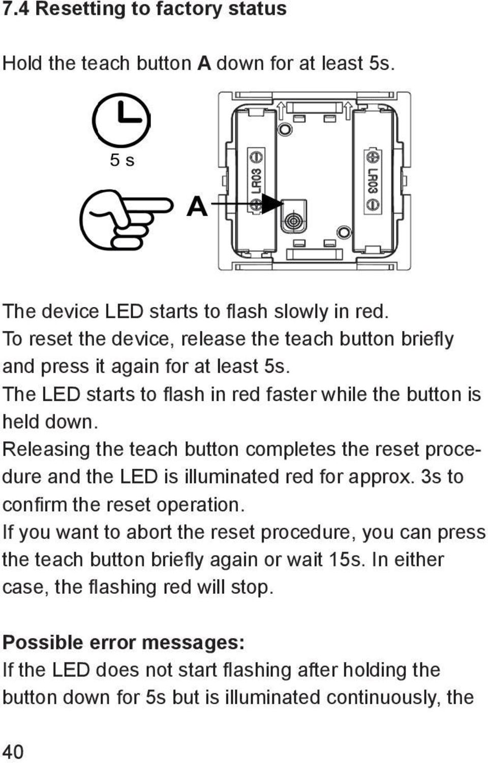 Releasing the teach button completes the reset procedure and the LED is illuminated red for approx. 3s to confirm the reset operation.
