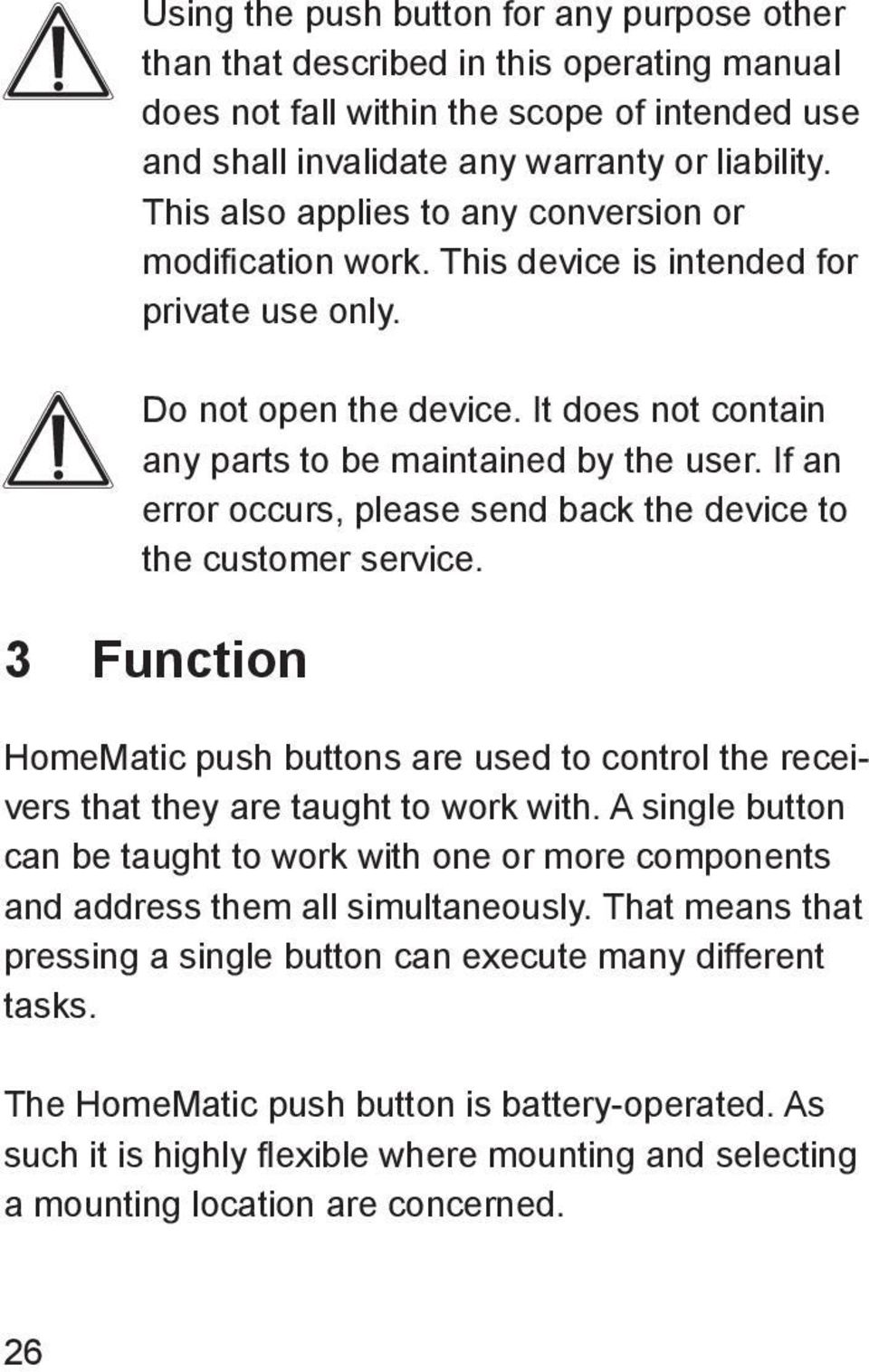 If an error occurs, please send back the device to the customer service. 3 Function HomeMatic push buttons are used to control the receivers that they are taught to work with.
