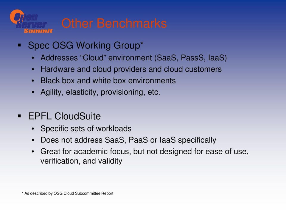 EPFL CloudSuite Specific sets of workloads Does not address SaaS, PaaS or IaaS specifically Great for academic