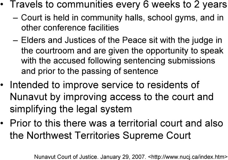 passing of sentence Intended to improve service to residents of Nunavut by improving access to the court and simplifying the legal system Prior to this