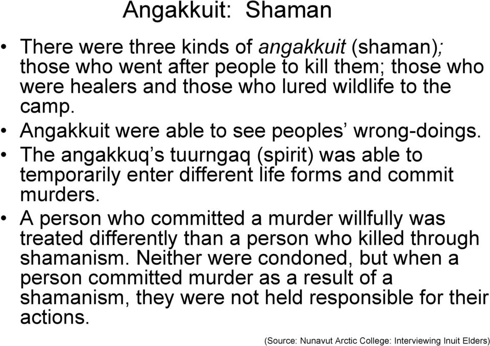 The angakkuq s tuurngaq (spirit) was able to temporarily enter different life forms and commit murders.
