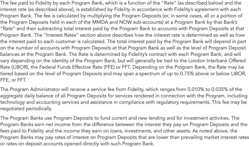 The fee is calculated by multiplying the Program Deposits (or, in some cases, all or a portion of the Program Deposits held in each of the MMDA and NOW sub-accounts) at a Program Bank by that Bank s