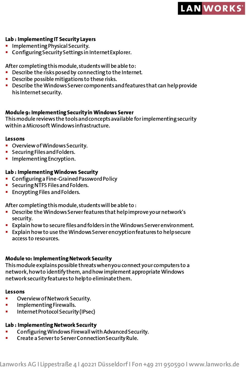 Module 9: Implementing Security in Windows Server This module reviews the tools and concepts available for implementing security within a Microsoft Windows infrastructure.