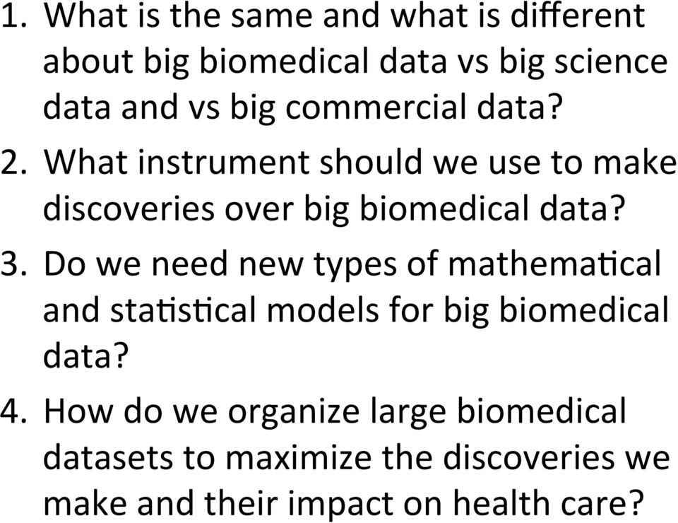 Do we need new types of mathema?cal and sta?s?cal models for big biomedical data? 4.