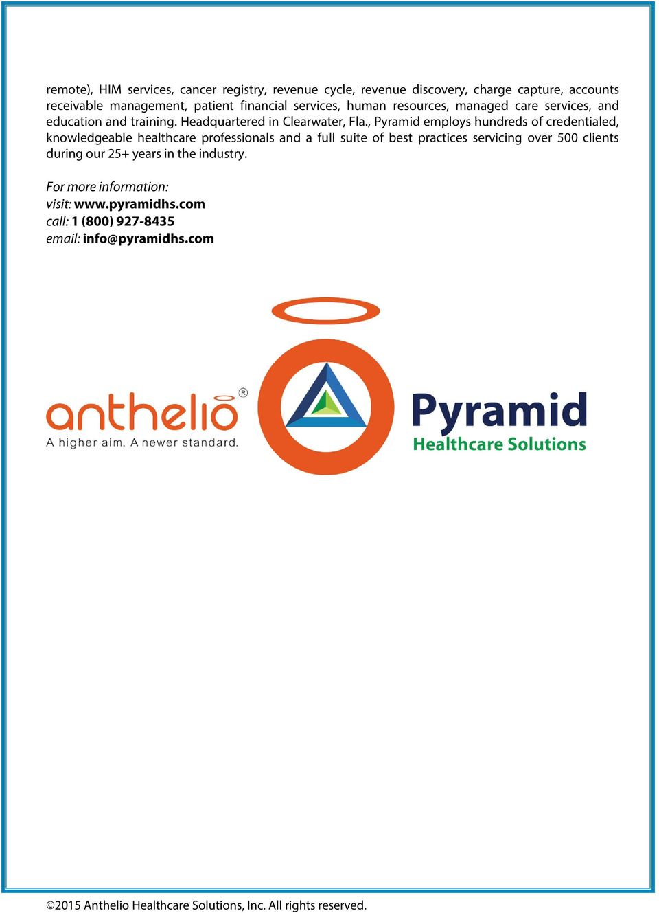 , Pyramid employs hundreds of credentialed, knowledgeable healthcare professionals and a full suite of best practices servicing over